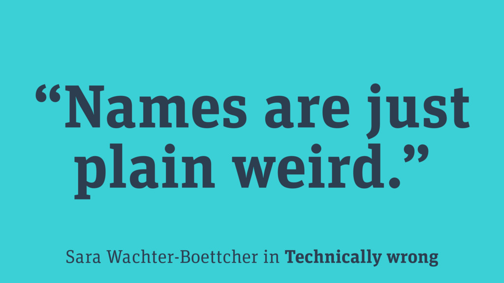"""Names are just plain weird."" Sara Wachter-Boet..."