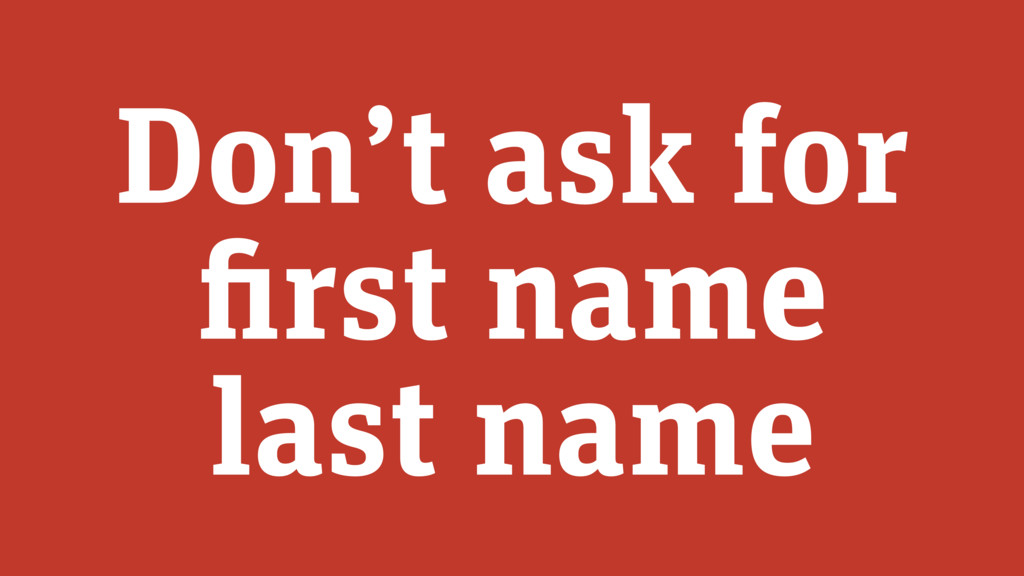 Don't ask for first name last name