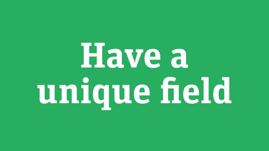 Have a unique field