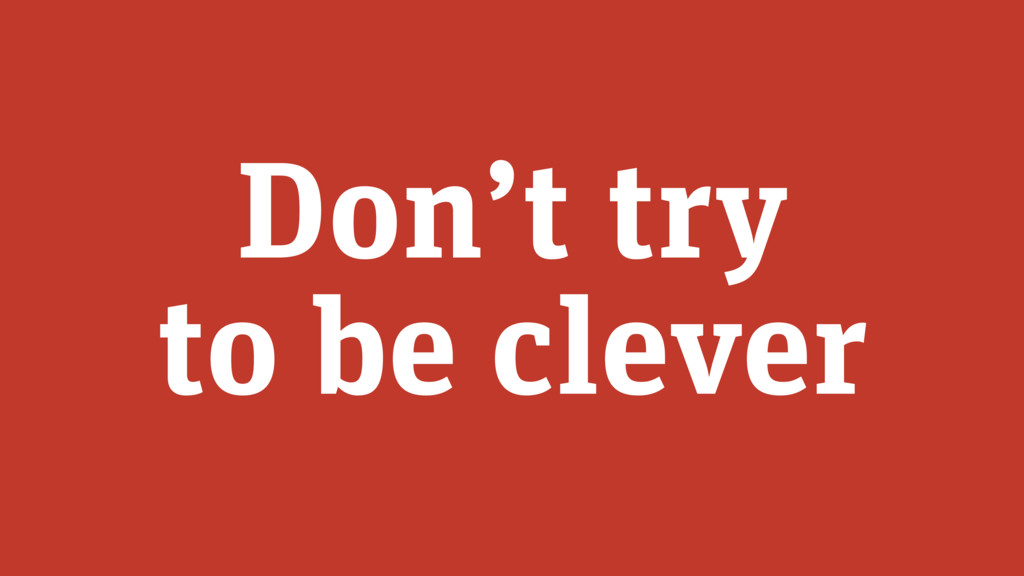 Don't try to be clever