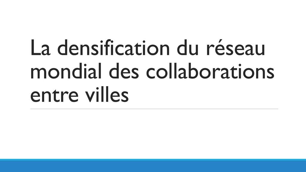 La densification du réseau mondial des collabor...