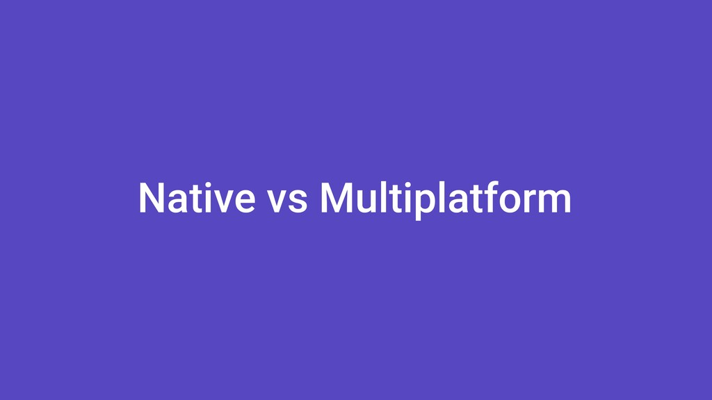 Native vs Multiplatform