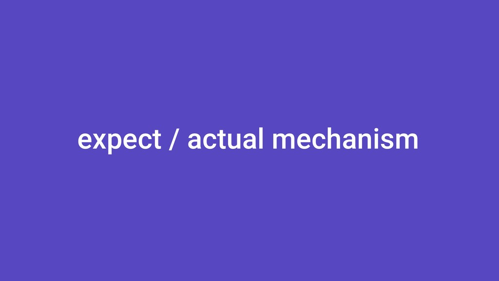 expect / actual mechanism