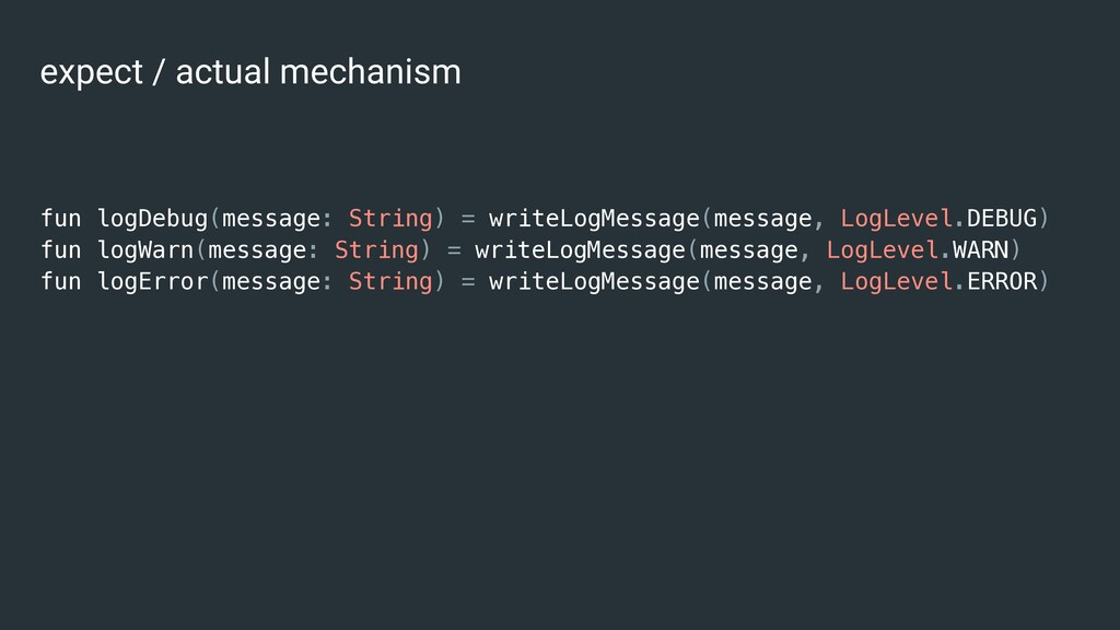 expect / actual mechanism fun logDebug(message:...