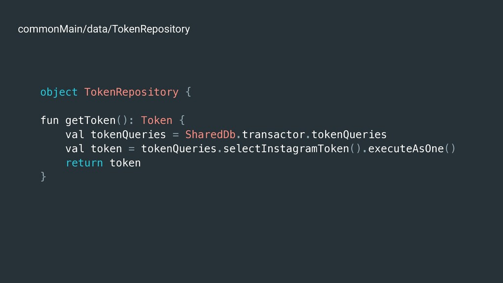 object TokenRepository { fun getToken(): Token ...
