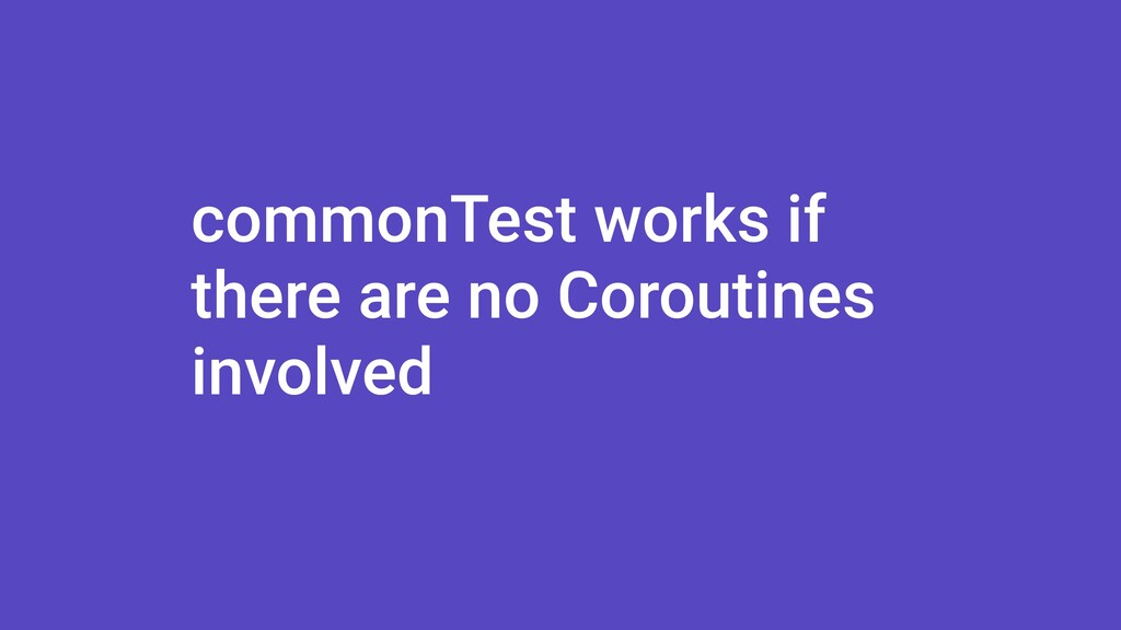 commonTest works if there are no Coroutines inv...
