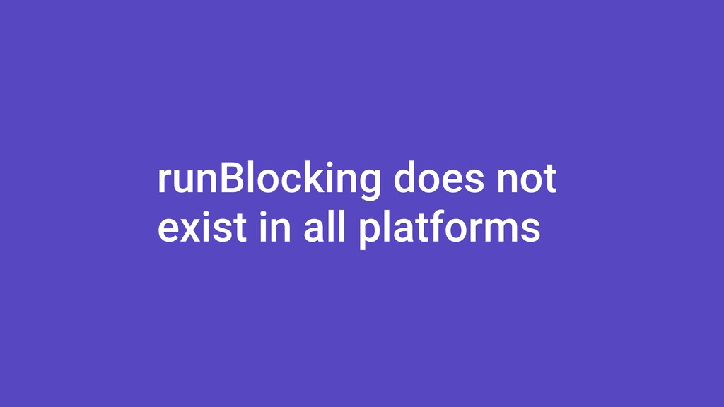 runBlocking does not exist in all platforms