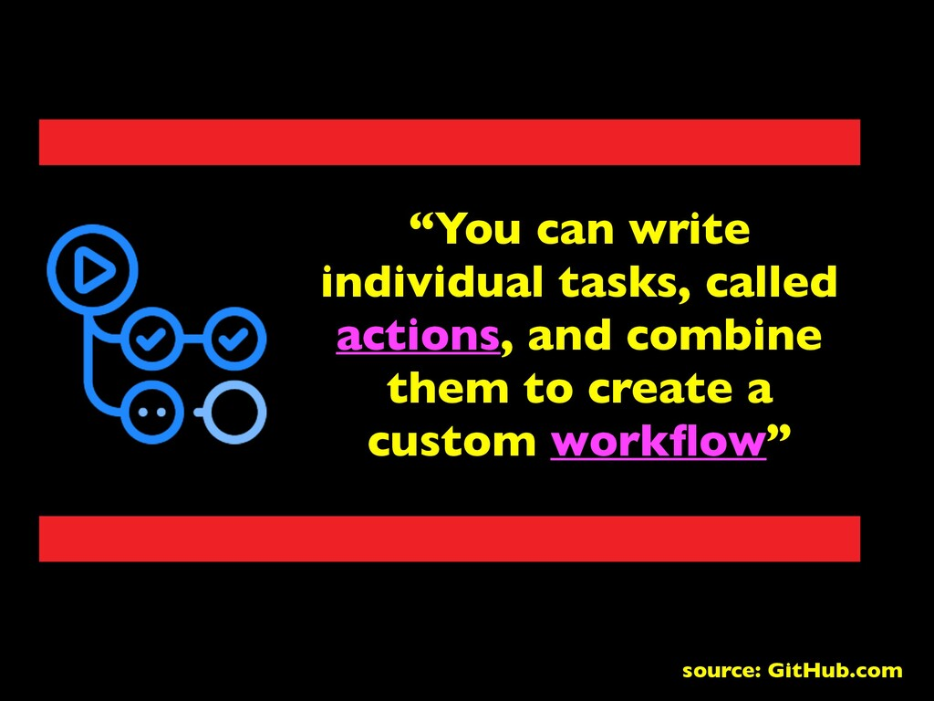 """You can write individual tasks, called actions..."