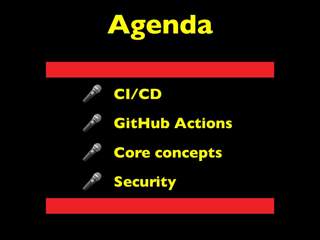 Agenda CI/CD GitHub Actions Core concepts Secur...