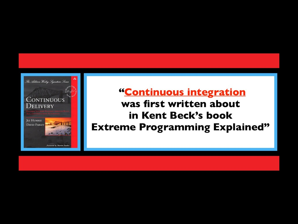 """Continuous integration was first written about ..."