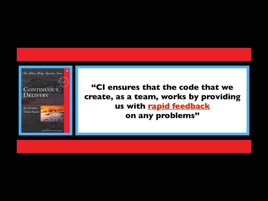 """""""CI ensures that the code that we create, as a ..."""