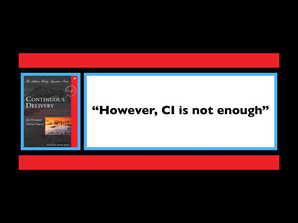 """However, CI is not enough"""