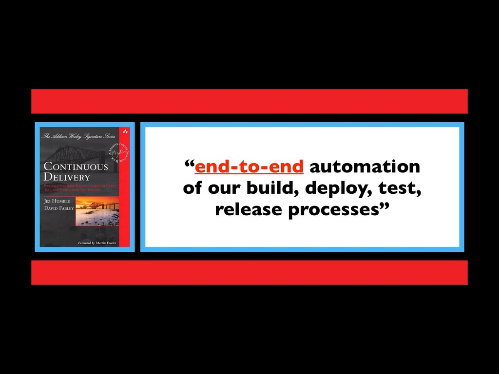 """end-to-end automation of our build, deploy, te..."