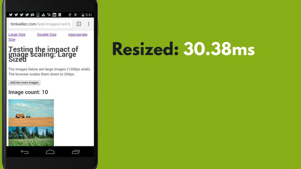 Resized: 30.38ms