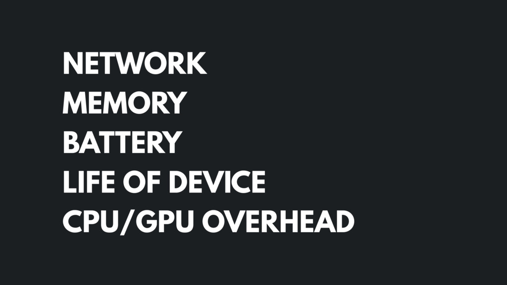 NETWORK MEMORY BATTERY LIFE OF DEVICE CPU/GPU O...