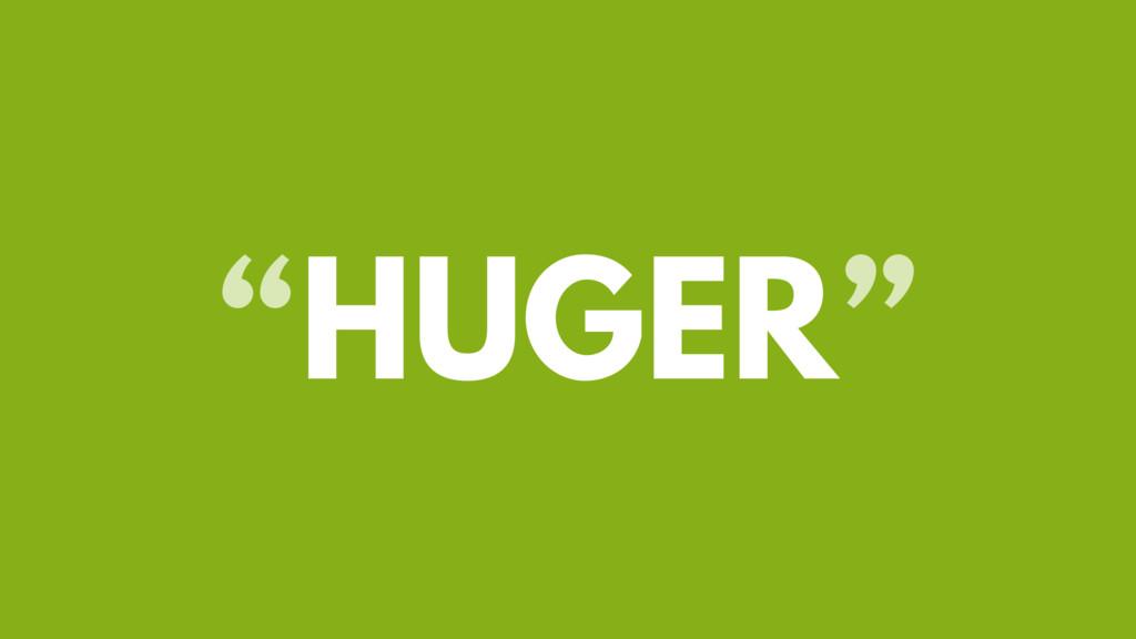 """""""HUGER"""""""
