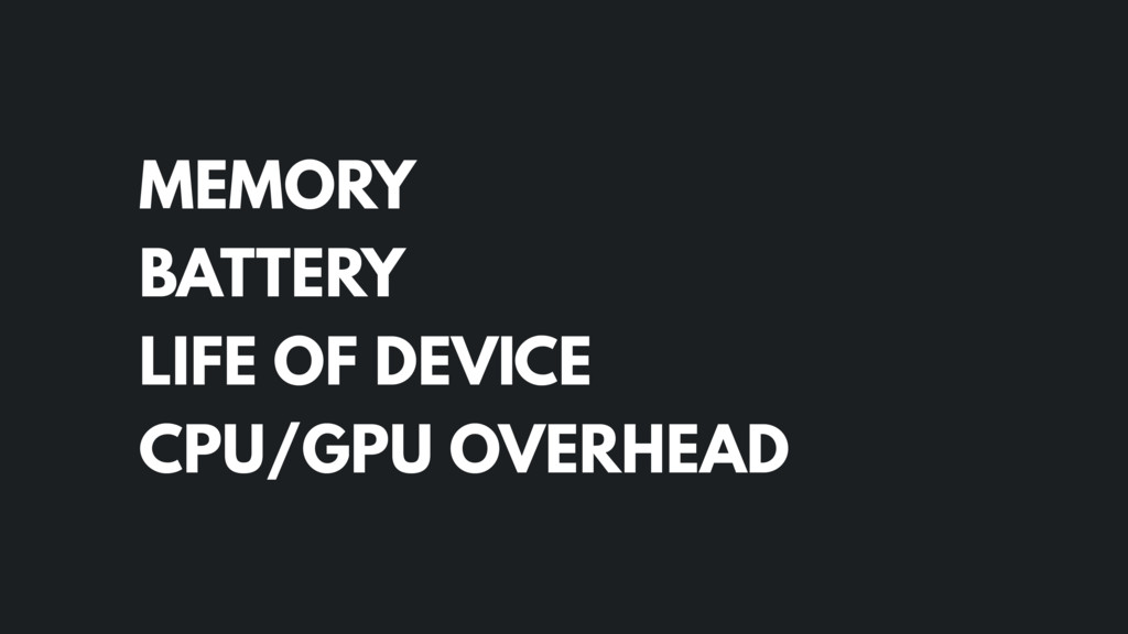 MEMORY BATTERY LIFE OF DEVICE CPU/GPU OVERHEAD