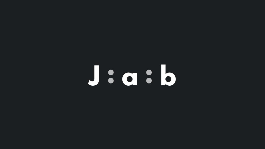 J : a : b
