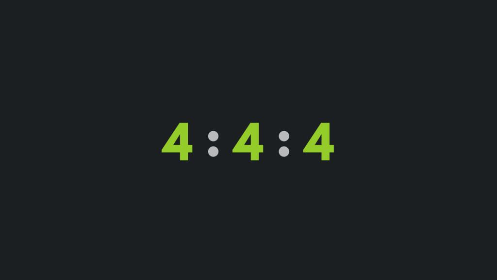4 : 4 : 4