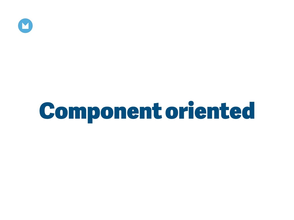 Component oriented