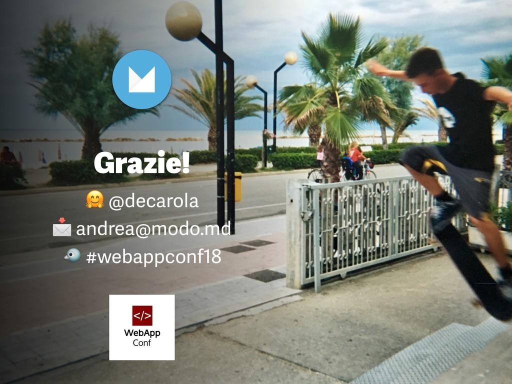 Grazie!  @decarola  andrea@modo.md  #webappconf...
