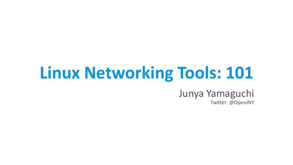 Linux Networking Tools: 101 Junya Yamaguchi Twi...