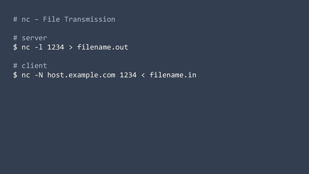 # nc – File Transmission # server $ nc -l 1234 ...