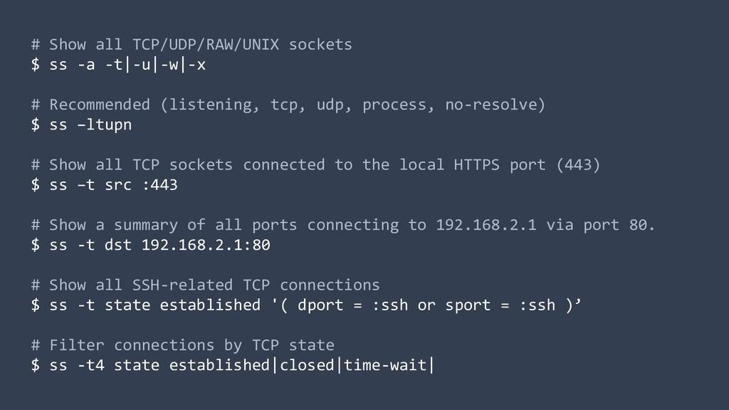 # Show all TCP/UDP/RAW/UNIX sockets $ ss -a -t|...