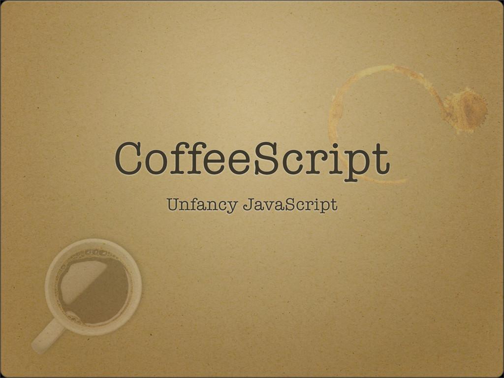 CoffeeScript Unfancy JavaScript