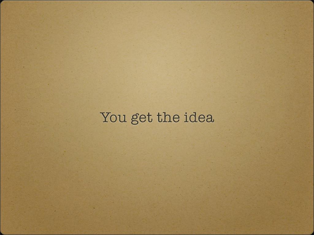 You get the idea
