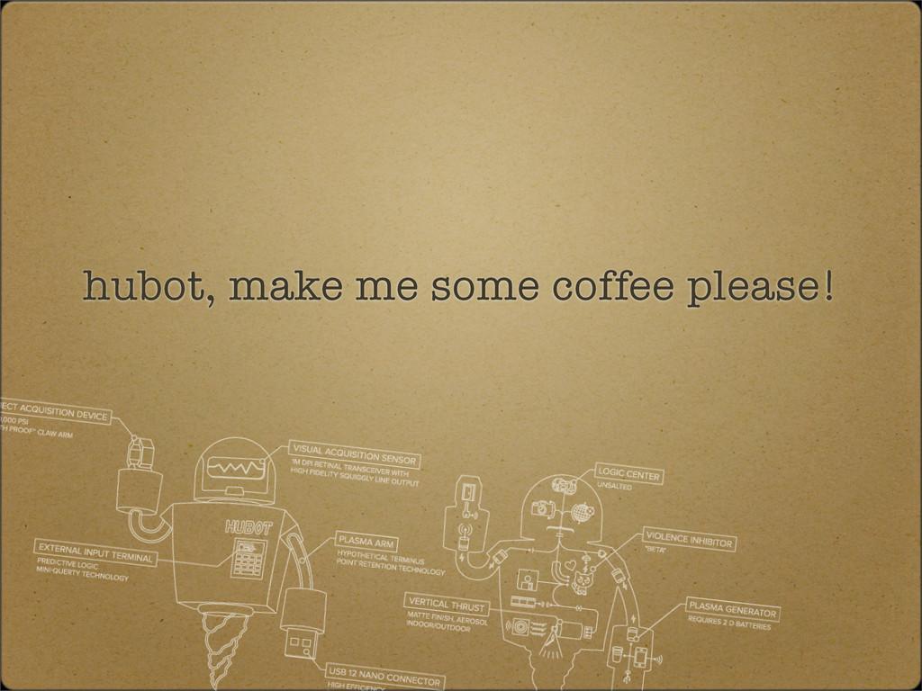hubot, make me some coffee please!