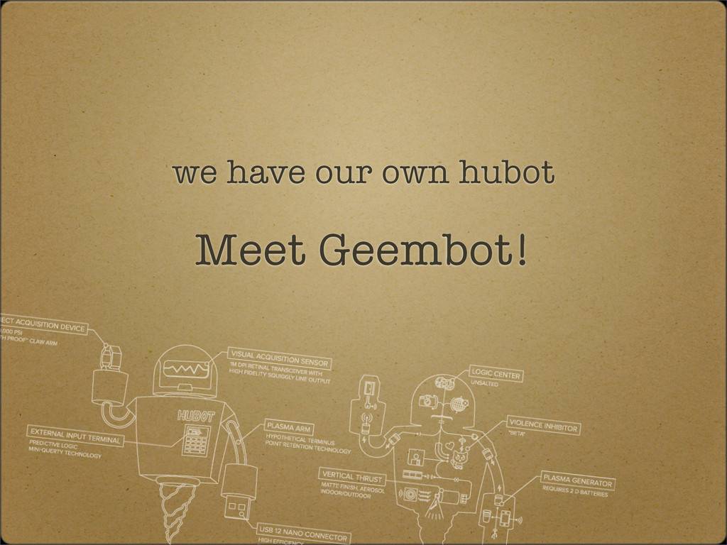 we have our own hubot Meet Geembot!