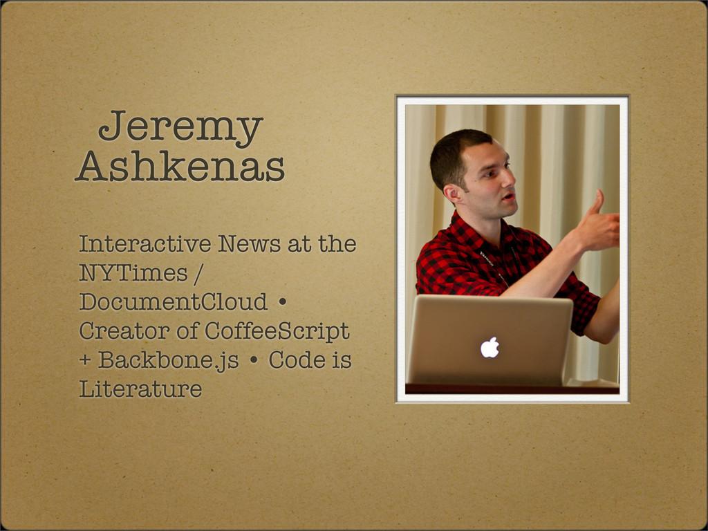 Jeremy Ashkenas Interactive News at the NYTimes...