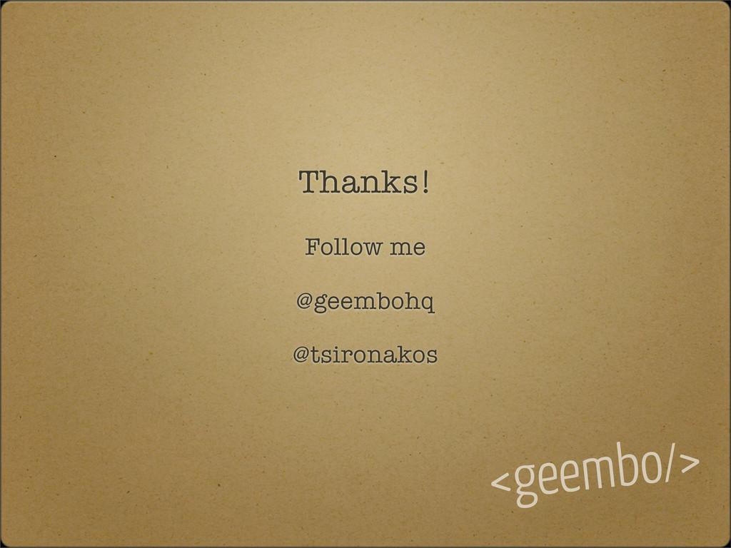 Thanks! Follow me @geembohq @tsironakos