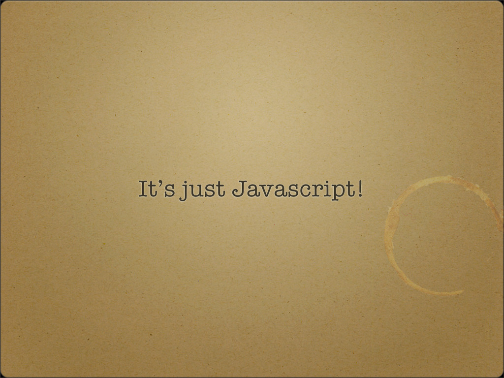 It's just Javascript!