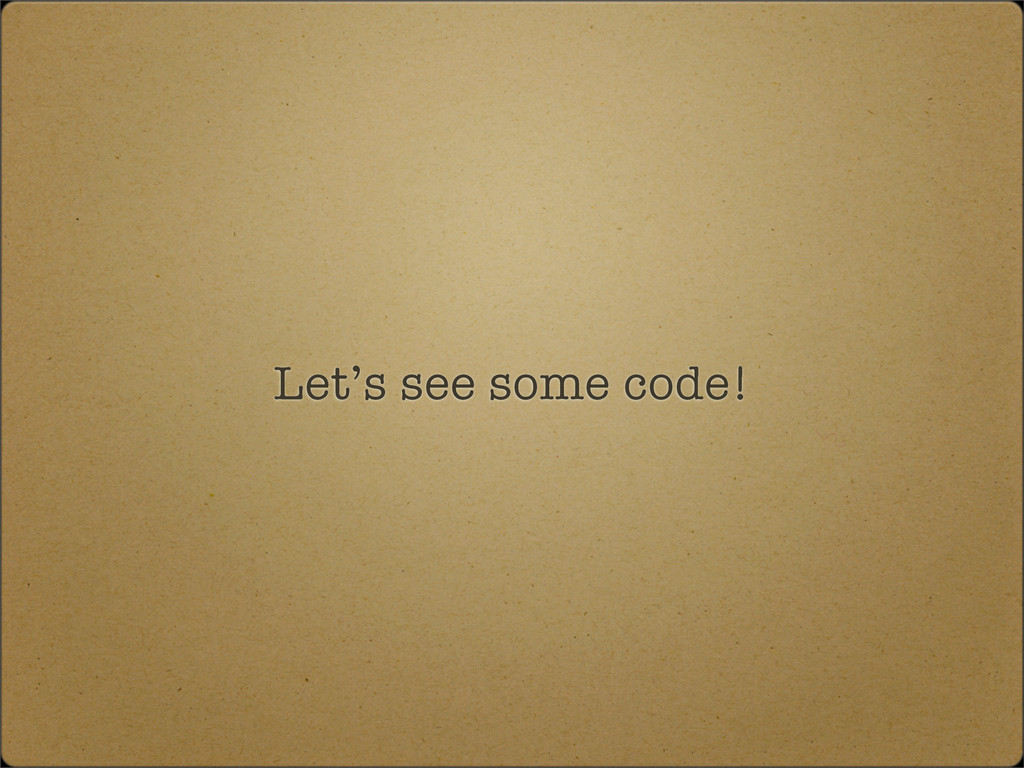 Let's see some code!
