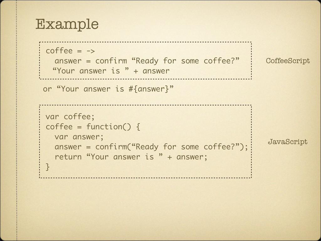 Example CoffeeScript var coffee; coffee = funct...