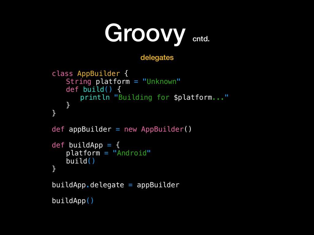 Groovy cntd. class AppBuilder { String platform...