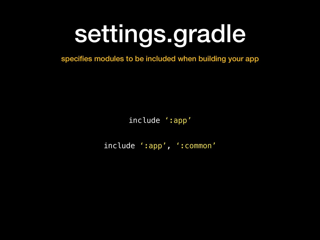 settings.gradle specifies modules to be included...