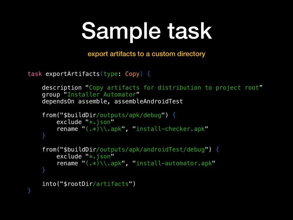 Sample task task exportArtifacts(type: Copy) { ...