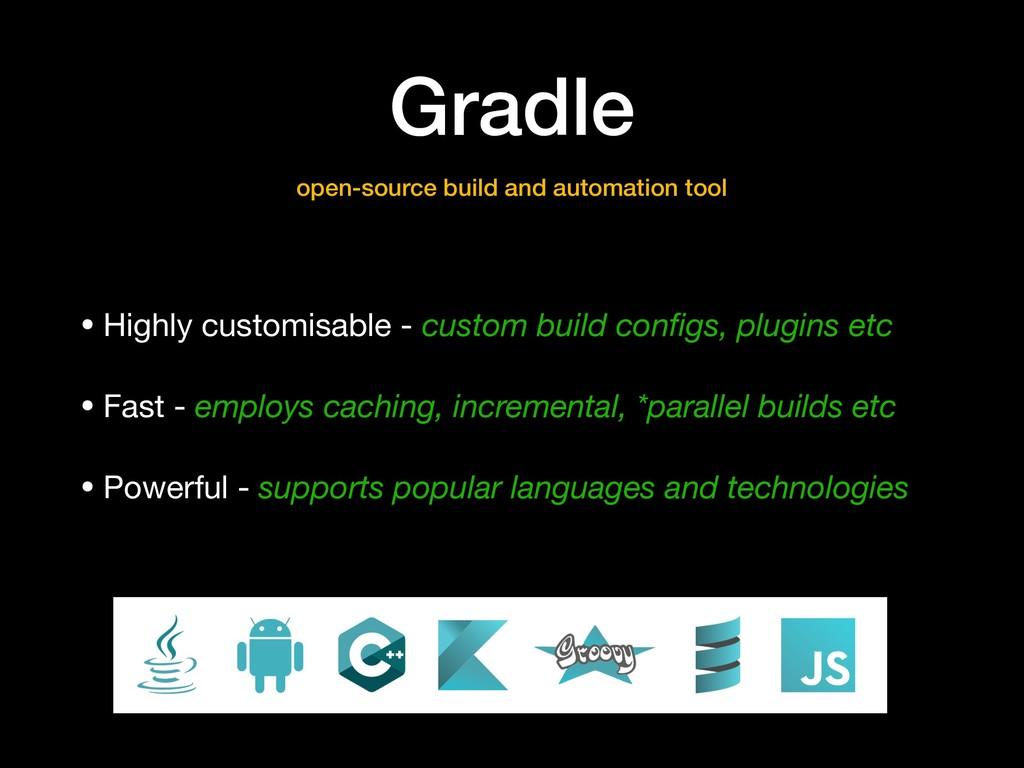 Gradle • Highly customisable - custom build con...