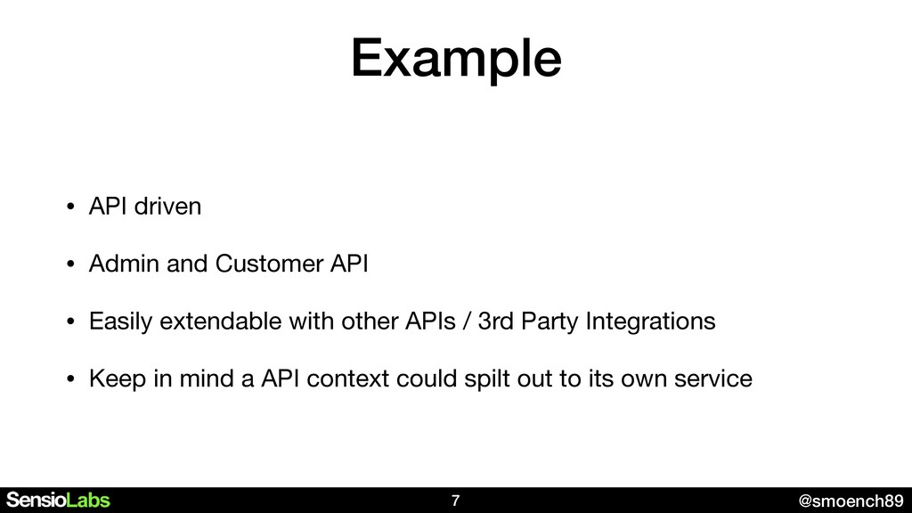 @smoench89 Example 7 • API driven  • Admin and ...