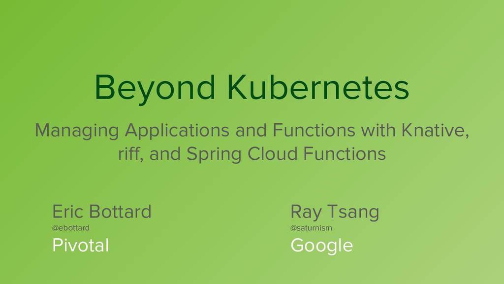 Beyond Kubernetes Managing Applications and Fun...