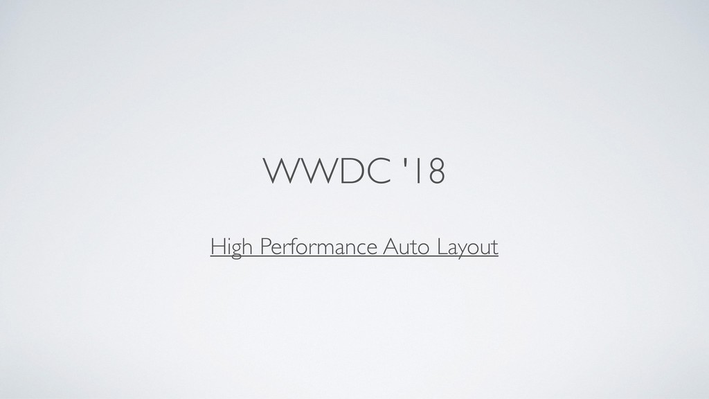 WWDC '18 High Performance Auto Layout