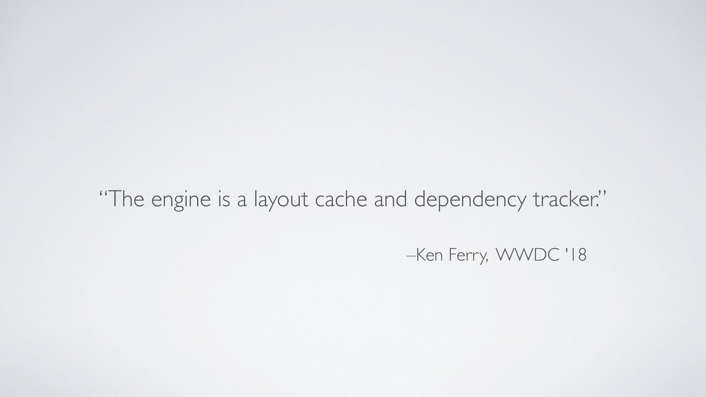"""–Ken Ferry, WWDC '18 """"The engine is a layout ca..."""