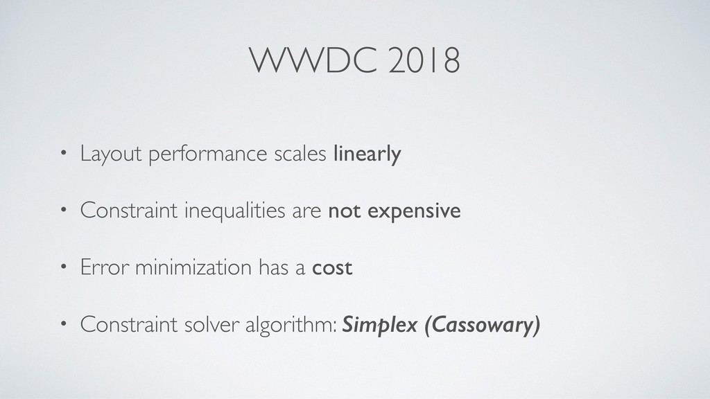 WWDC 2018 • Layout performance scales linearly ...
