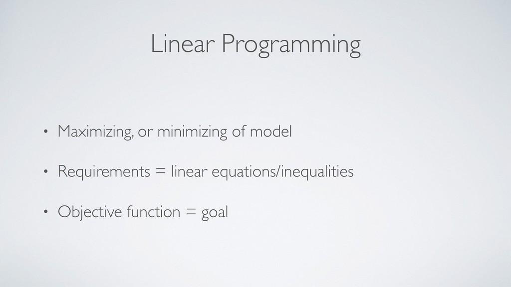 Linear Programming • Maximizing, or minimizing ...