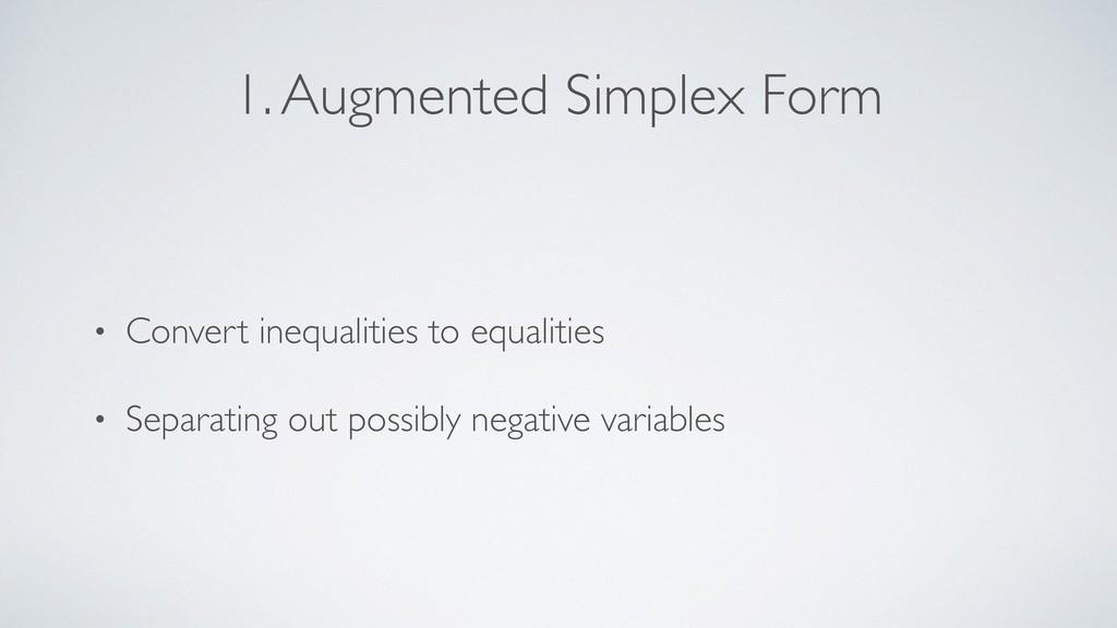 1. Augmented Simplex Form • Convert inequalitie...