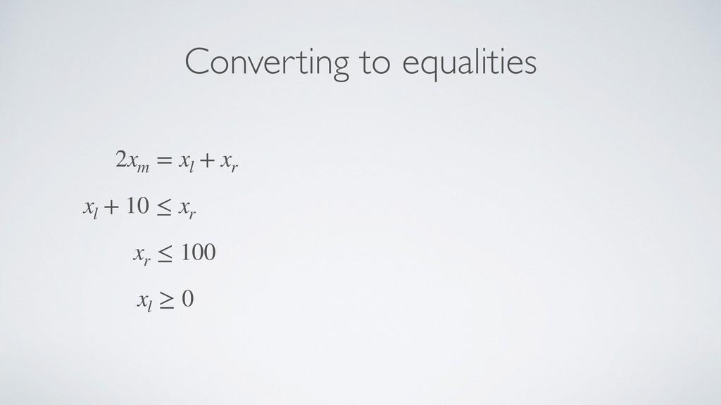 Converting to equalities 2xm = xl + xr xl + 10 ...
