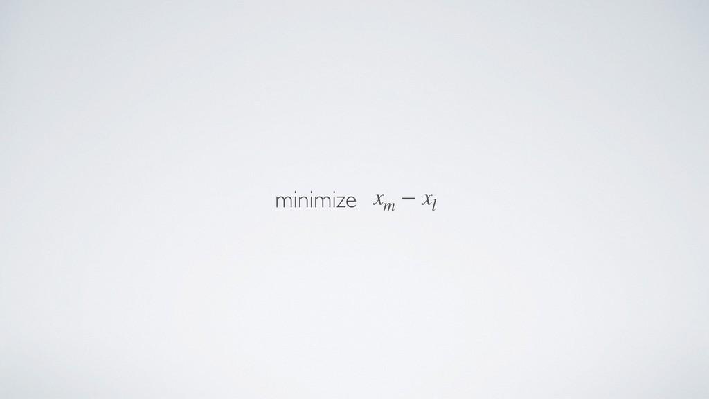 minimize xm − xl